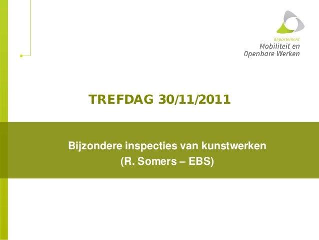 TREFDAG 30/11/2011 Bijzondere inspecties van kunstwerken (R. Somers – EBS)