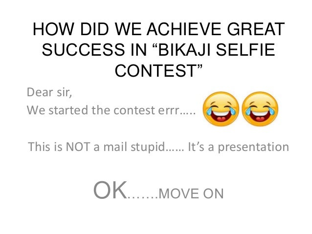 "HOW DID WE ACHIEVE GREAT SUCCESS IN ""BIKAJI SELFIE CONTEST"" Dear sir, We started the contest errr….. This is NOT a mail st..."