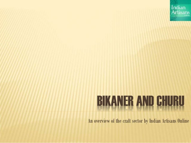 BIKANER AND CHURU An overview of the craft sector by Indian Artisans Online