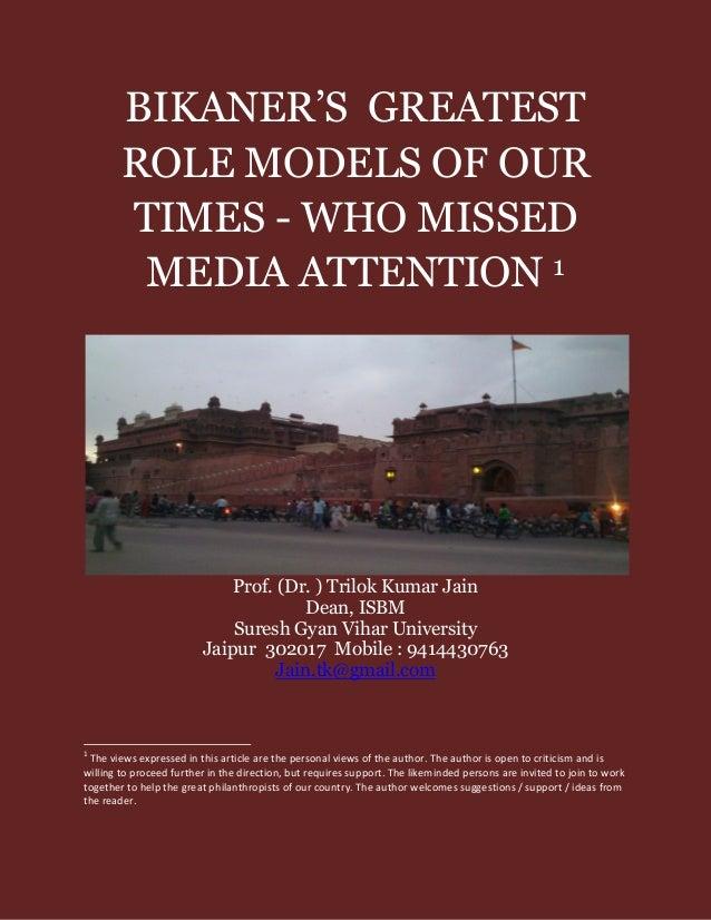 BIKANER'S GREATESTROLE MODELS OF OURTIMES - WHO MISSEDMEDIA ATTENTION 1Prof. (Dr. ) Trilok Kumar JainDean, ISBMSuresh Gyan...