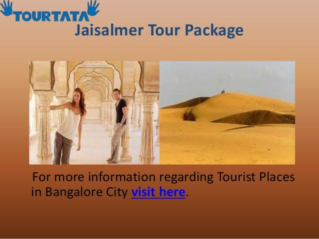 Jaisalmer Tour Package  For more information regarding Tourist Places  in Bangalore City visit here.