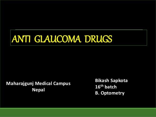 ANTI GLAUCOMA DRUGS Bikash Sapkota 16th batch B. Optometry Maharajgunj Medical Campus Nepal