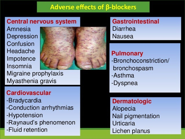 Adverse effects of β-blockers Cardiovascular -Bradycardia -Conduction arrhythmias -Hypotension -Raynaud's phenomenon -Flui...