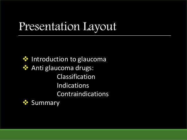 Presentation Layout  Introduction to glaucoma  Anti glaucoma drugs: Classification Indications Contraindications  Summa...