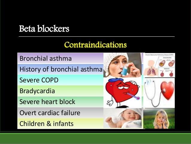Beta blockers Bronchial asthma History of bronchial asthma Severe COPD Bradycardia Severe heart block Overt cardiac failur...