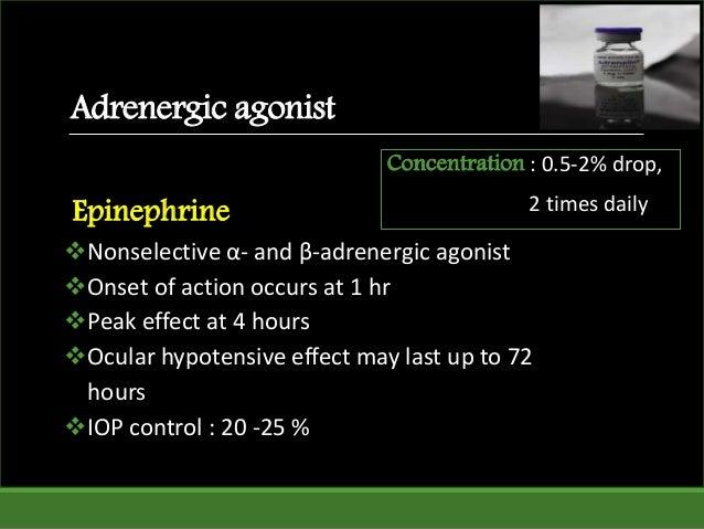 Adrenergic agonist Epinephrine Nonselective α- and β-adrenergic agonist Onset of action occurs at 1 hr Peak effect at 4...