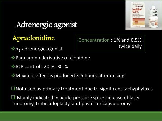Adrenergic agonist Apraclonidine α2-adrenergic agonist Para amino derivative of clonidine IOP control : 20 % -30 % Max...