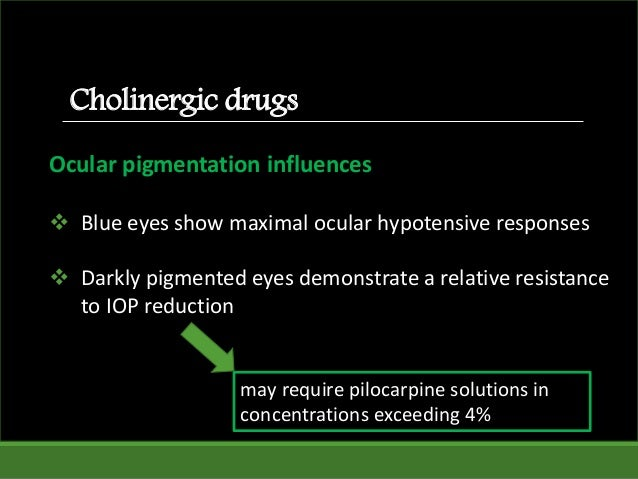 Ocular pigmentation influences  Blue eyes show maximal ocular hypotensive responses  Darkly pigmented eyes demonstrate a...
