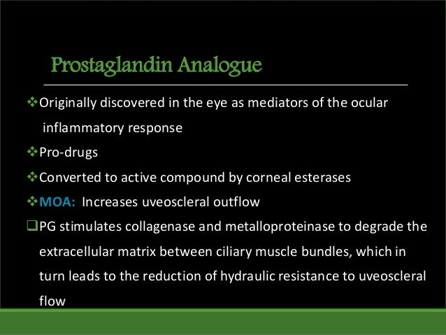 Prostaglandin Analogue Originally discovered in the eye as mediators of the ocular inflammatory response Pro-drugs Conv...