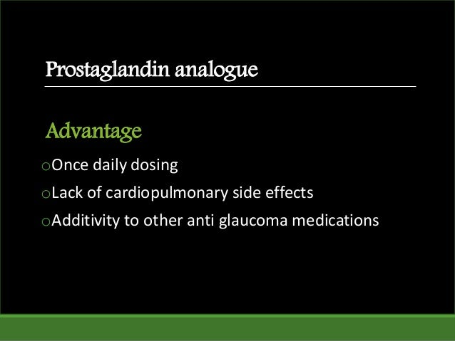 Advantage oOnce daily dosing oLack of cardiopulmonary side effects oAdditivity to other anti glaucoma medications Prostagl...