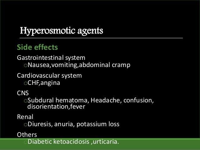 Hyperosmotic agents Side effects Gastrointestinal system oNausea,vomiting,abdominal cramp Cardiovascular system oCHF,angin...