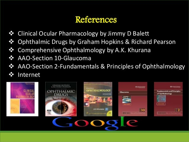 References  Clinical Ocular Pharmacology by Jimmy D Balett  Ophthalmic Drugs by Graham Hopkins & Richard Pearson  Compr...
