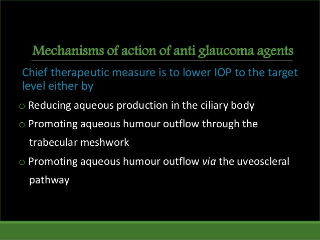 Mechanisms of action of anti glaucoma agents Chief therapeutic measure is to lower IOP to the target level either by o Red...