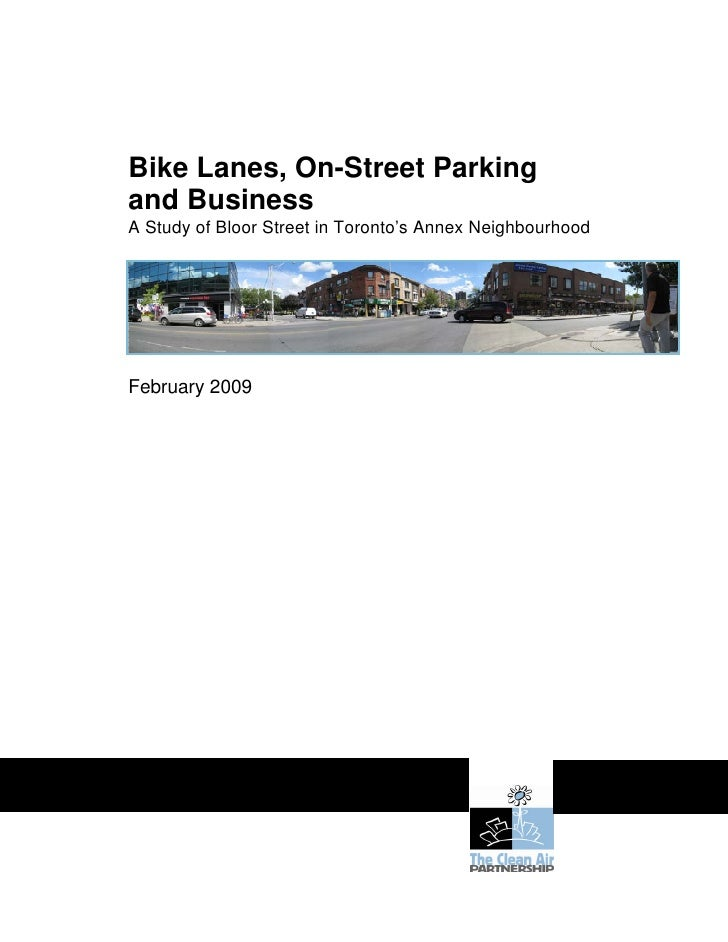 Bike Lanes, On-Street Parking and Business A Study of Bloor Street in Toronto's Annex Neighbourhood     February 2009