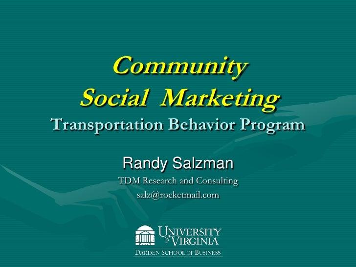 CommunitySocial  MarketingTransportation Behavior Program<br />Randy Salzman<br />TDM Research and Consulting<br />salz@ro...