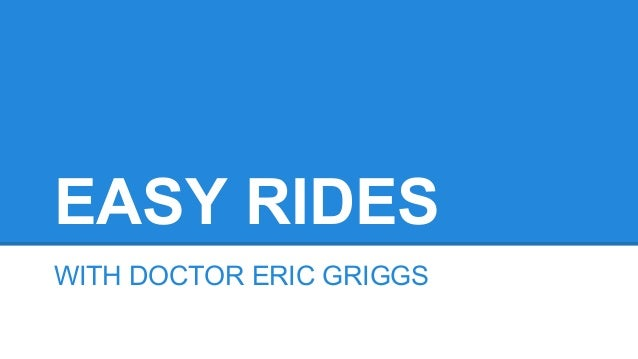 EASY RIDES WITH DOCTOR ERIC GRIGGS