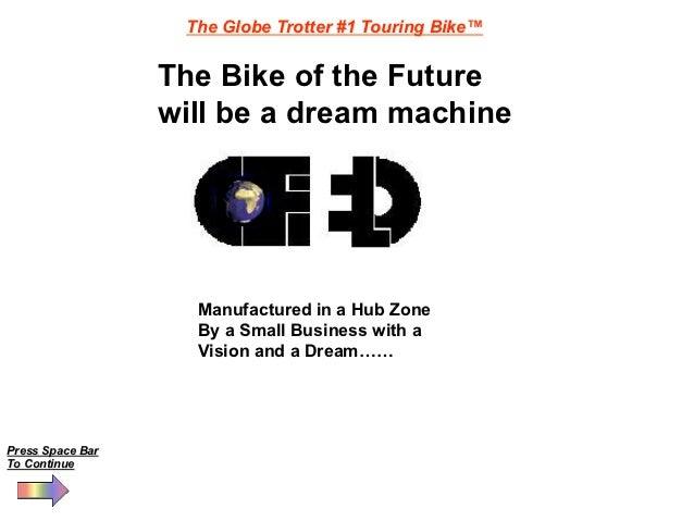 The Globe Trotter #1 Touring Bike™                  The Bike of the Future                  will be a dream machine       ...