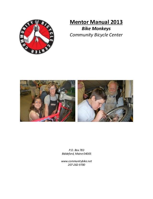 Mentor Manual 2013          Bike Monkeys      Community Bicycle Center     P.O. Box 783Biddeford, Maine 04005www.community...