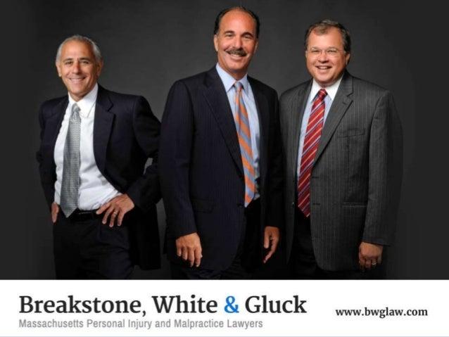 www.bwglaw.com Breakstone, White & Gluck 2 Center Plaza, Suite 530 Boston, MA 02108 Free Consultation: 800-379-1244