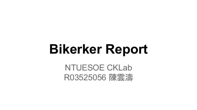Bikerker Report NTUESOE CKLab R03525056 陳雲濤