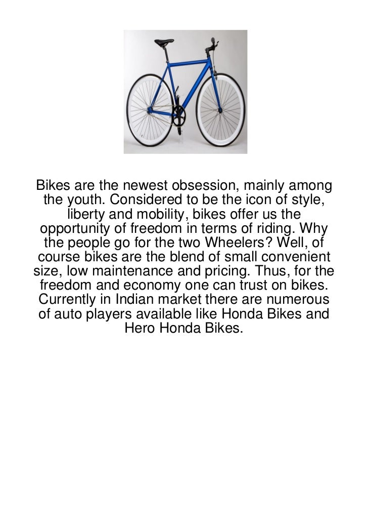 Bikes are the newest obsession, mainly among  the youth. Considered to be the icon of style,      liberty and mobility, bi...