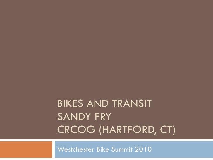 BIKES AND TRANSIT SANDY FRY  CRCOG (HARTFORD, CT) Westchester Bike Summit 2010