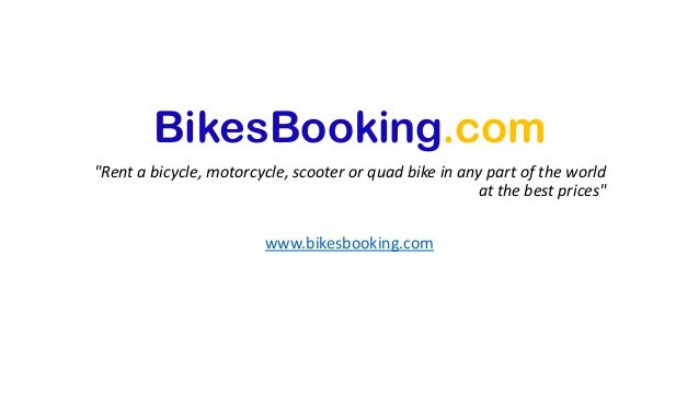 "BikesBooking.com ""Rent a bicycle, motorcycle, scooter or quad bike in any part of the world at the best prices"" www.bikesb..."