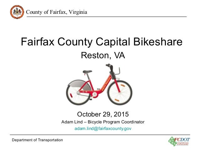 County of Fairfax, Virginia Department of Transportation Fairfax County Capital Bikeshare Reston, VA October 29, 2015 Adam...