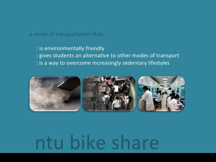 ntu bike share a mode of transportation that… : is environmentally friendly : gives students an alternative to other modes...