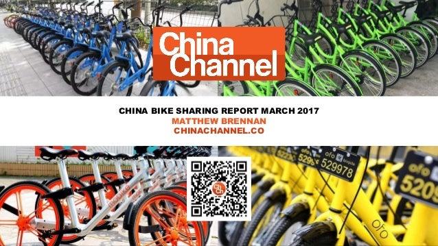 CHINA BIKE SHARING REPORT MARCH 2017 MATTHEW BRENNAN CHINACHANNEL.CO