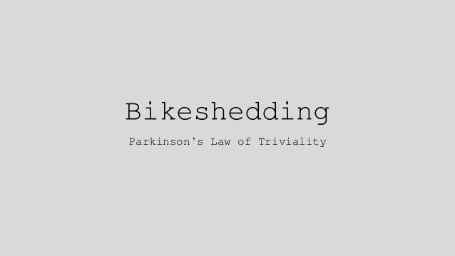 Bikeshedding Parkinson's Law of Triviality