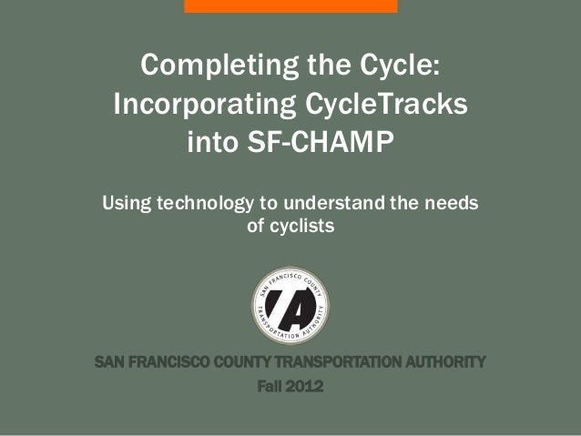 Completing the Cycle:  Incorporating CycleTracks       into SF-CHAMPUsing technology to understand the needs              ...