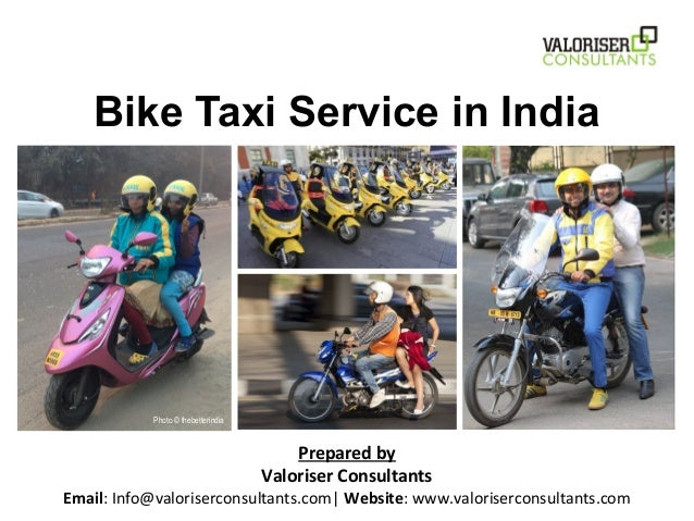 Bike Taxi Service in India Prepared by Valoriser Consultants Email: Info@valoriserconsultants.com| Website: www.valoriserc...