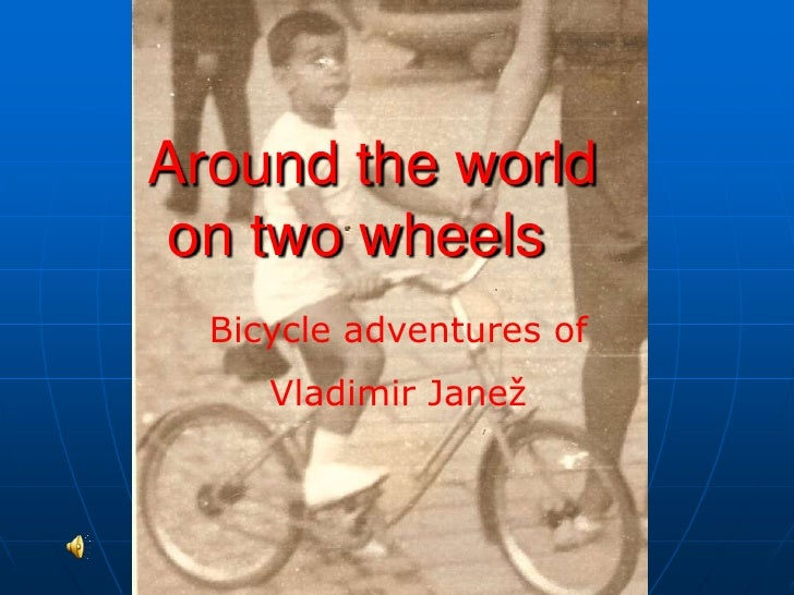 Around the world on two wheels<br />Bicycle adventures of <br />Vladimir Janež<br />