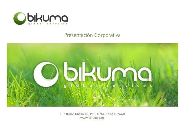 Presentación Corporativa Luis Bilbao Líbano 16, 1ºB - 48940 Leioa (Bizkaia) www.bikuma.com