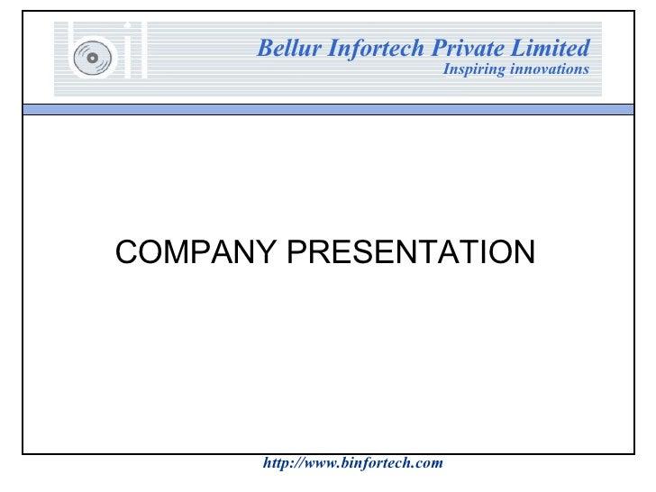 Bellur Infortech Private Limited Inspiring innovations http://www.binfortech.com COMPANY PRESENTATION