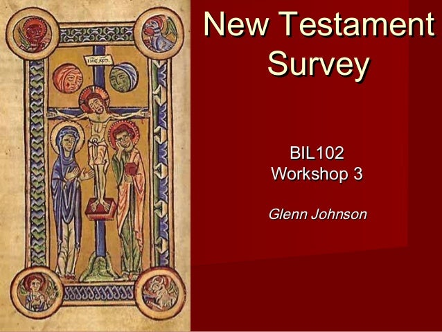 New TestamentNew Testament SurveySurvey BIL102BIL102 Workshop 3Workshop 3 Glenn JohnsonGlenn Johnson