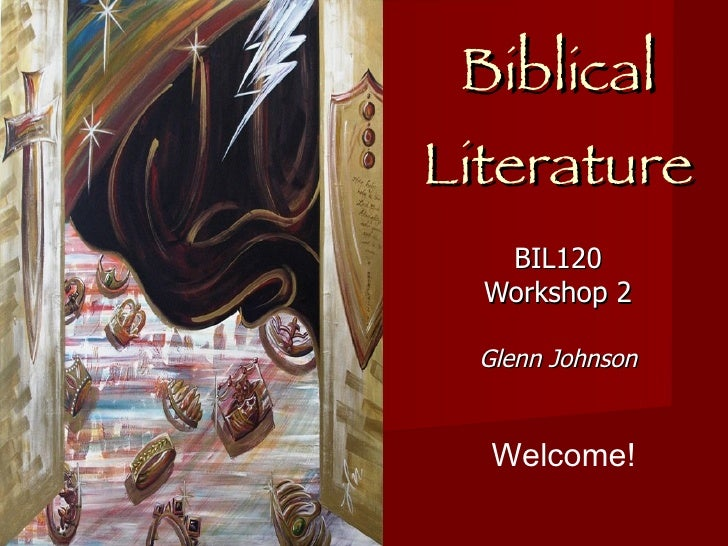 Themes In Biblical Literature BIL120 Workshop 2 Glenn Johnson Welcome!