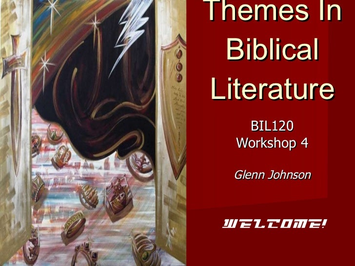 Themes In Biblical Literature BIL120 Workshop 4 Glenn Johnson Welcome!