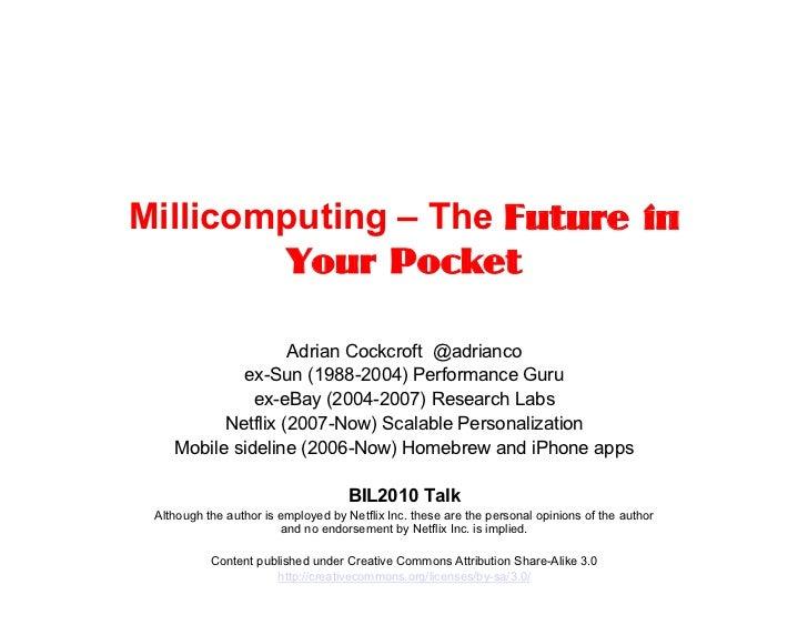 Millicomputing – The Future in          Your Pocket                     Adrian Cockcroft @adrianco             ex-Sun (198...