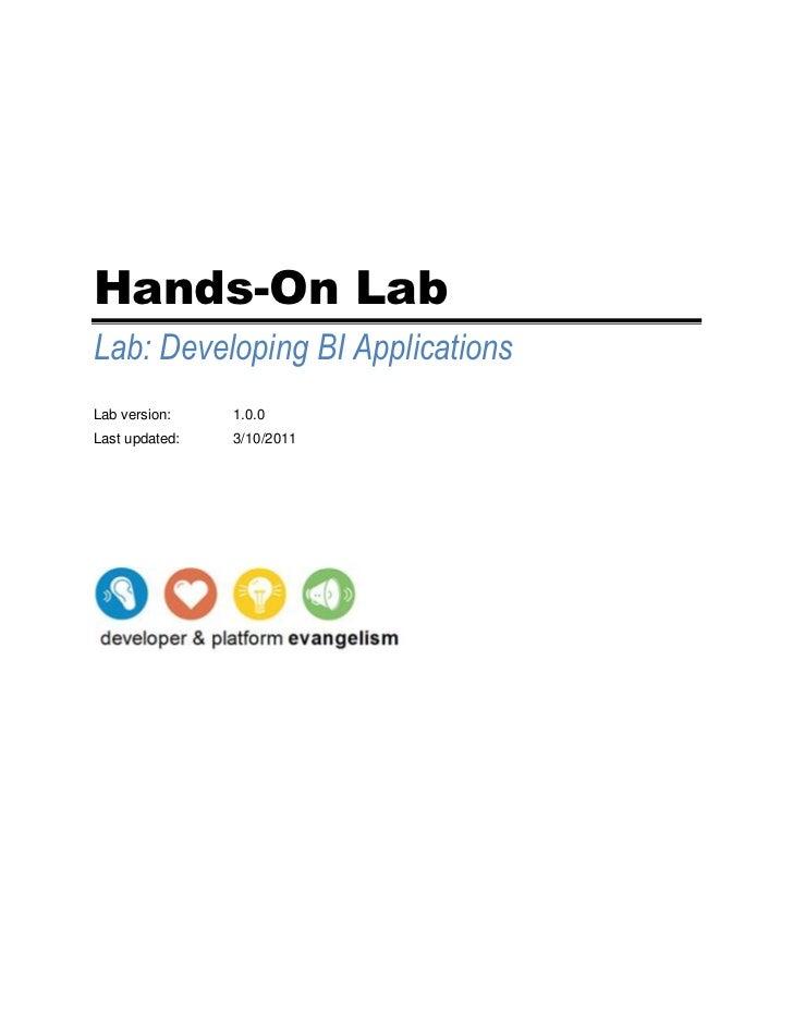 "Hands-On Lab<br />Lab: Developing BI Applications<br />Lab version: 1.0.0<br /><ul><li>Last updated: DATE @ ""M/d/yyyy"" 4/5..."