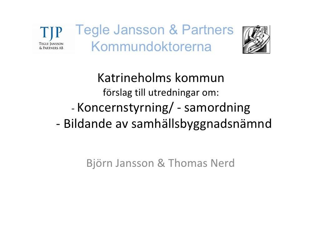 Tegle Jansson & Partners      Kommundoktorerna        Katrineholms kommun        förslag till utredningar om:   ‐ Koncerns...
