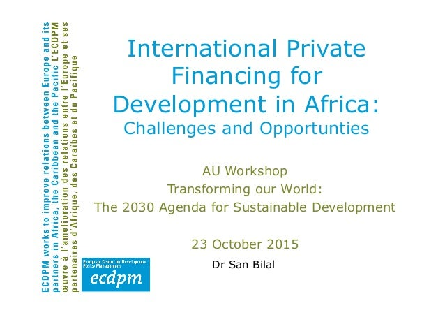 International Private Financing for Development in Africa: Challenges and Opportunties AU Workshop Transforming our World:...