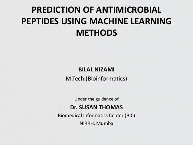 PREDICTION OF ANTIMICROBIALPEPTIDES USING MACHINE LEARNINGMETHODSBILAL NIZAMIM.Tech (Bioinformatics)Under the guidance ofD...