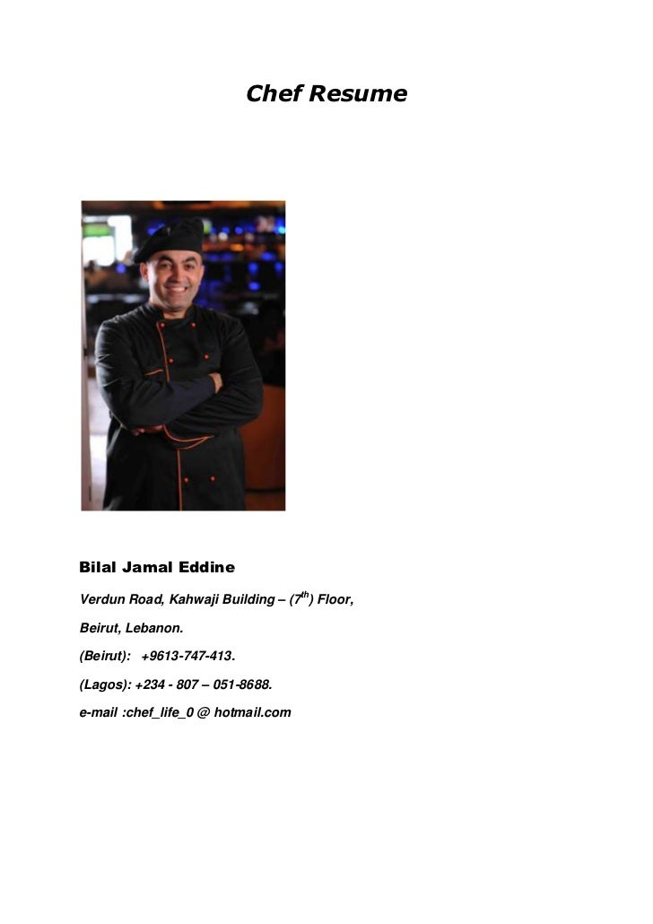 Chef Resume<br />Bilal Jamal Eddine<br /> Verdun Road, Kahwaji Building – (7th) Floor,<br /> Beirut, Lebanon.<br />(Beirut...