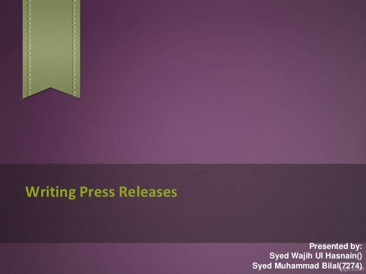 Writing Press Releases                                      Presented by:                             Syed Wajih Ul Hasnai...