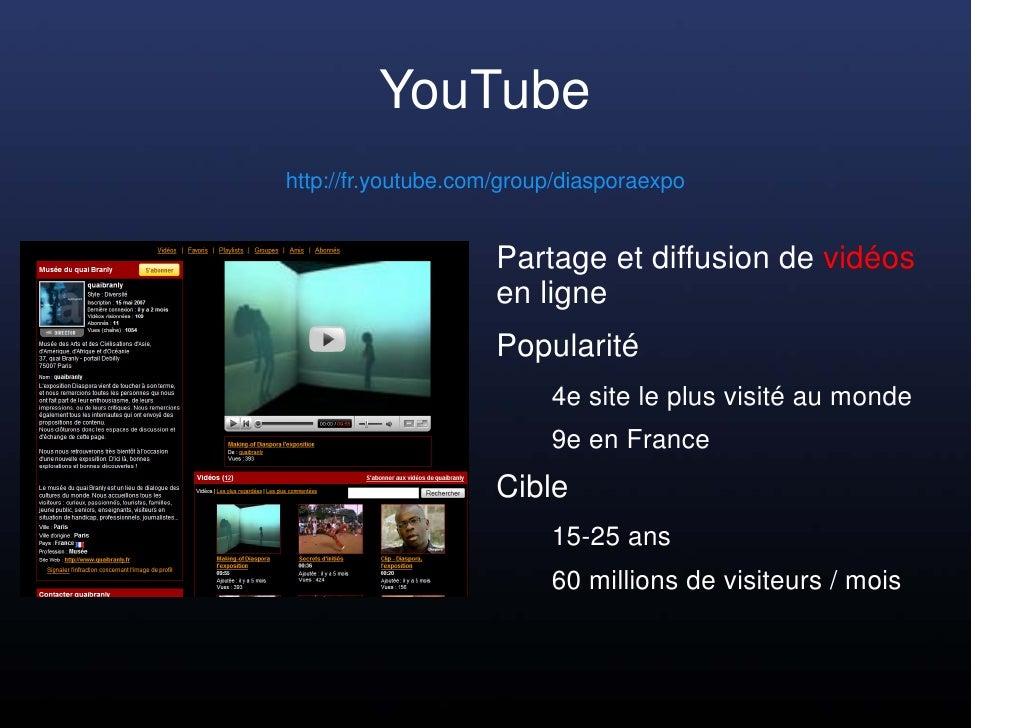 YouTube http://fr.youtube.com/group/diasporaexpo                        Partage et diffusion de vidéos                    ...