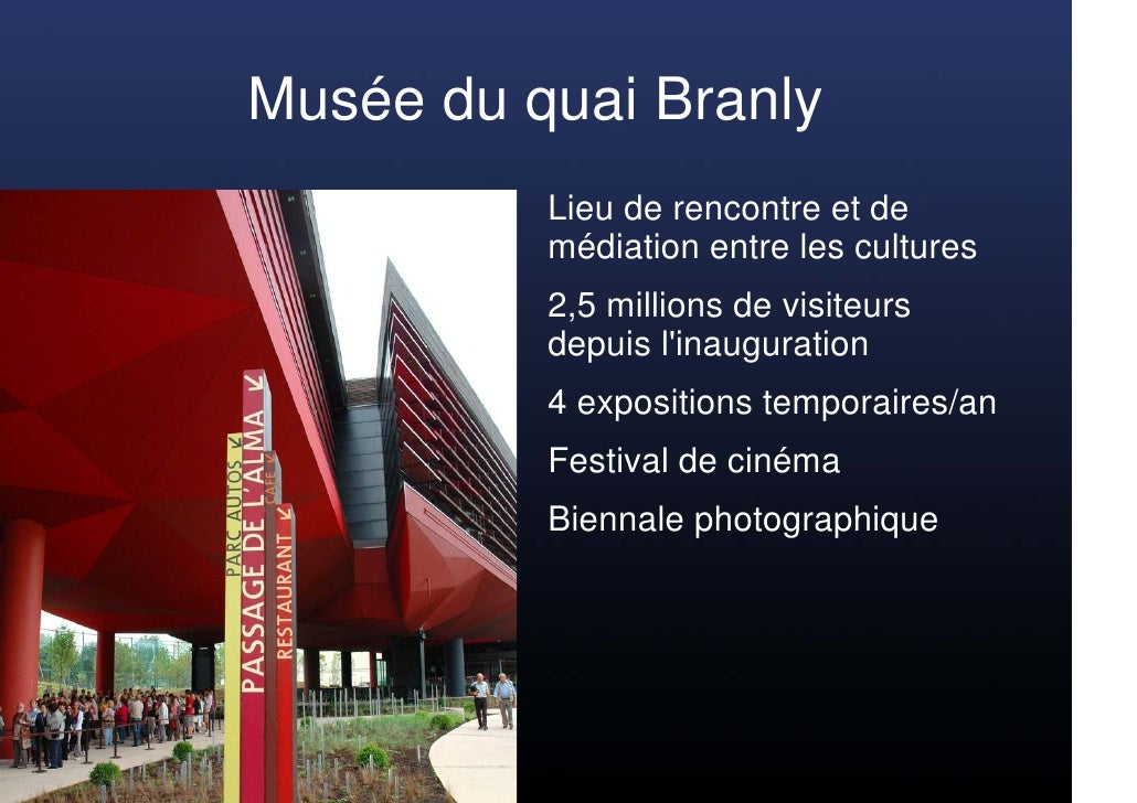 Musée du quai Branly           Lieu de rencontre et de           médiation entre les cultures           2,5 millions de vi...