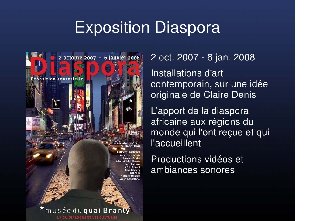 Exposition Diaspora          2 oct. 2007 - 6 jan. 2008          Installations d'art          contemporain, sur une idée   ...
