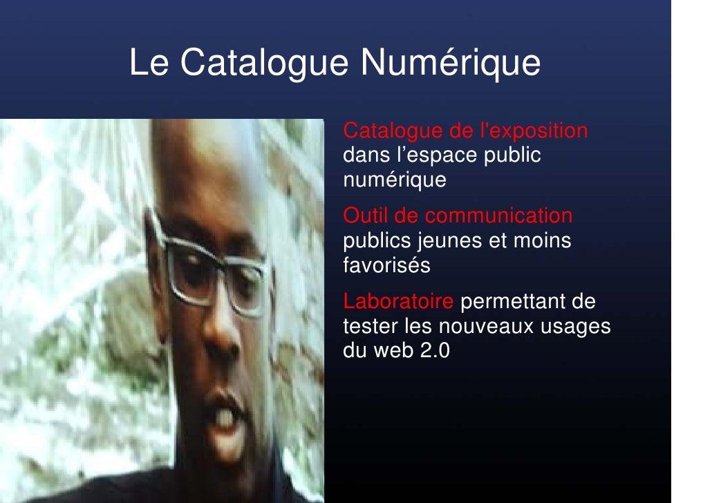 Le Catalogue Numérique            Catalogue de l'exposition            dans l'espace public            numérique          ...
